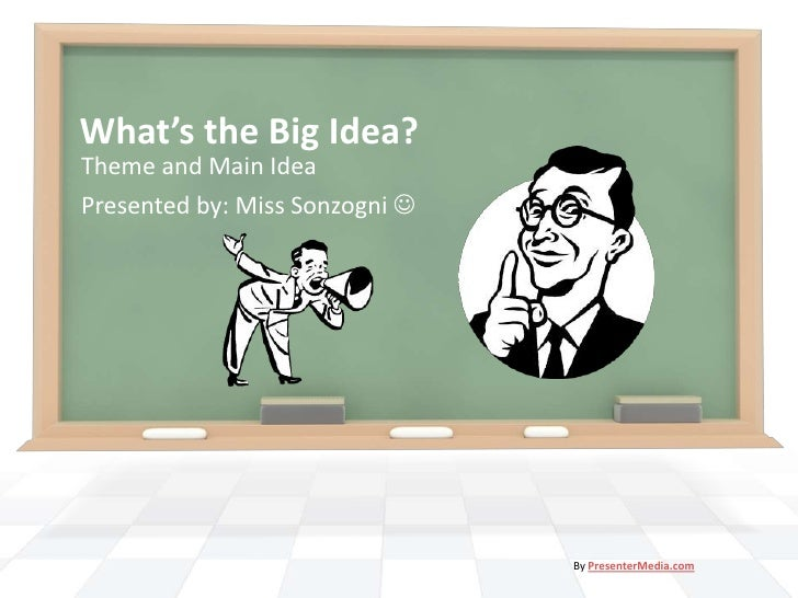 What's the Big Idea?<br />Theme and Main Idea<br />Presented by: Miss Sonzogni<br />By PresenterMedia.com<br />