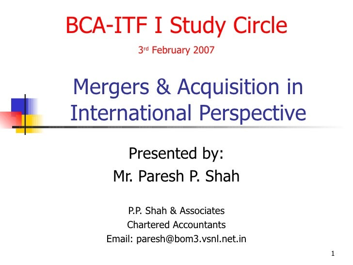 Mergers & Acquisition in International Perspective Presented by: Mr. Paresh P. Shah P.P. Shah & Associates Charter...