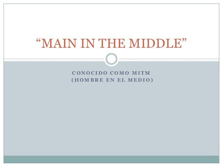 """Conocido como MITM<br /> (Hombre en el medio)<br />""""MAIN IN THE MIDDLE""""<br />"""