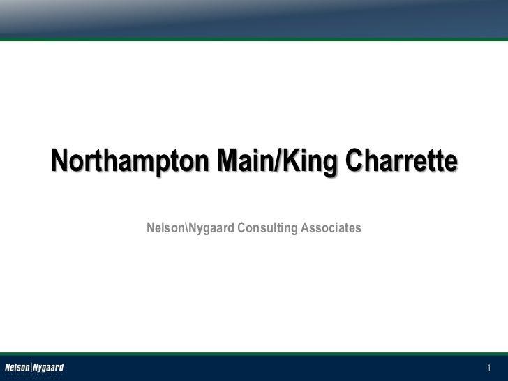 Northampton Main/King Charrette       NelsonNygaard Consulting Associates                                              1