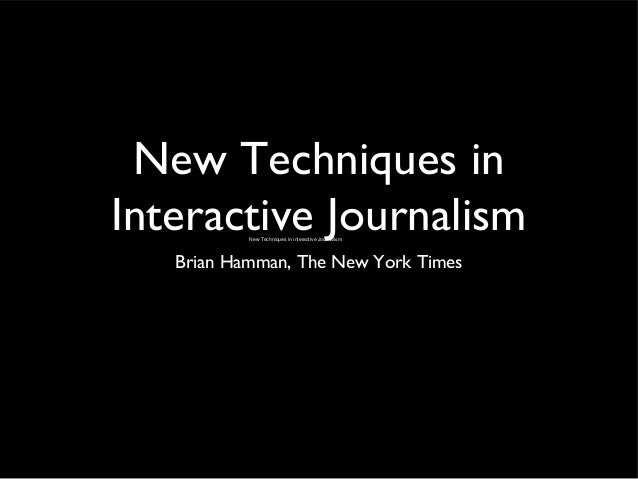 New Techniques in Interactive Journalism Brian Hamman, The New York Times New Techniques in interactive Journalism