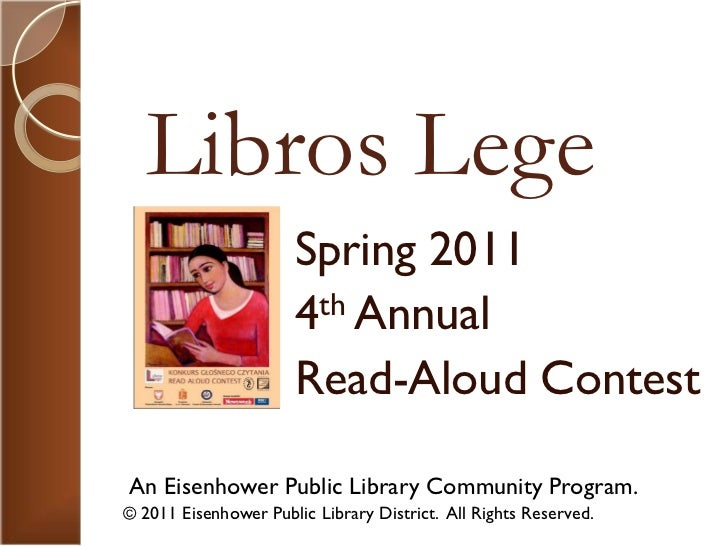 Libros Lege                      Spring 2011                      4 th Annual                      Read-Aloud ContestAn Ei...