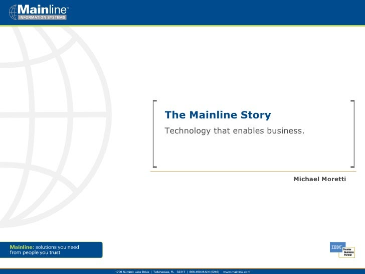 The Mainline Story  Technology that enables business. Michael Moretti