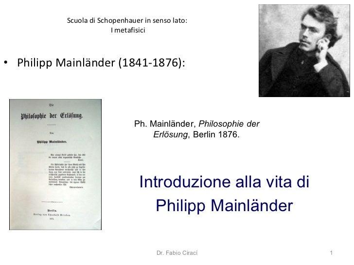 Scuola di Schopenhauer in senso lato:  I metafisici <ul><li>Philipp Mainl änder ( 1841-1876 ):  </li></ul>Dr. Fabio Ciracì...