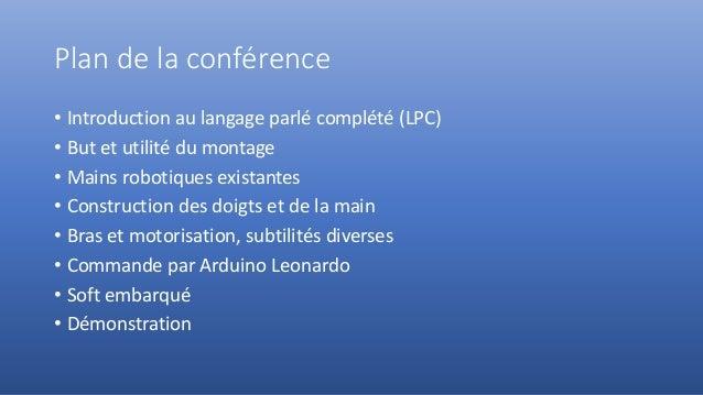Plan de la conférence • Introduction au langage parlé complété (LPC) • But et utilité du montage • Mains robotiques exista...