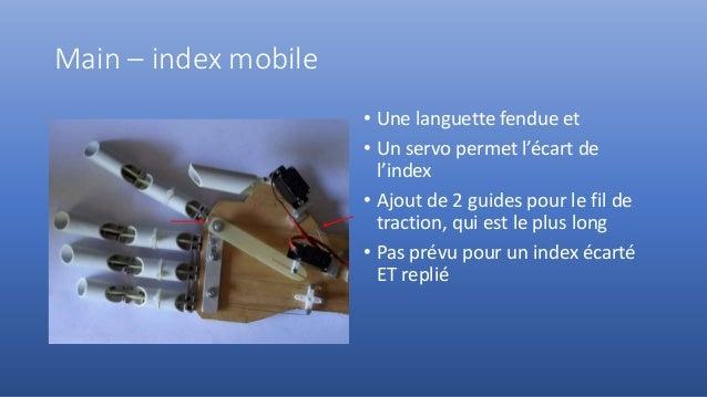 Main – index mobile • Une languette fendue et • Un servo permet l'écart de l'index • Ajout de 2 guides pour le fil de trac...