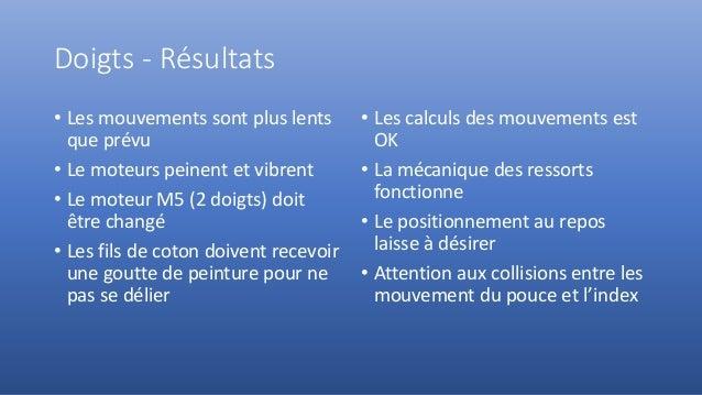 Doigts - Résultats • Les mouvements sont plus lents que prévu • Le moteurs peinent et vibrent • Le moteur M5 (2 doigts) do...