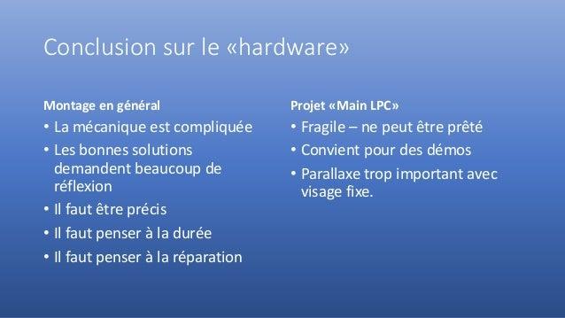 Conclusion sur le «hardware» Montage en général • La mécanique est compliquée • Les bonnes solutions demandent beaucoup de...