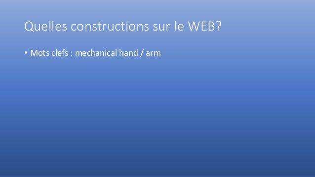 Quelles constructions sur le WEB? • Mots clefs : mechanical hand / arm