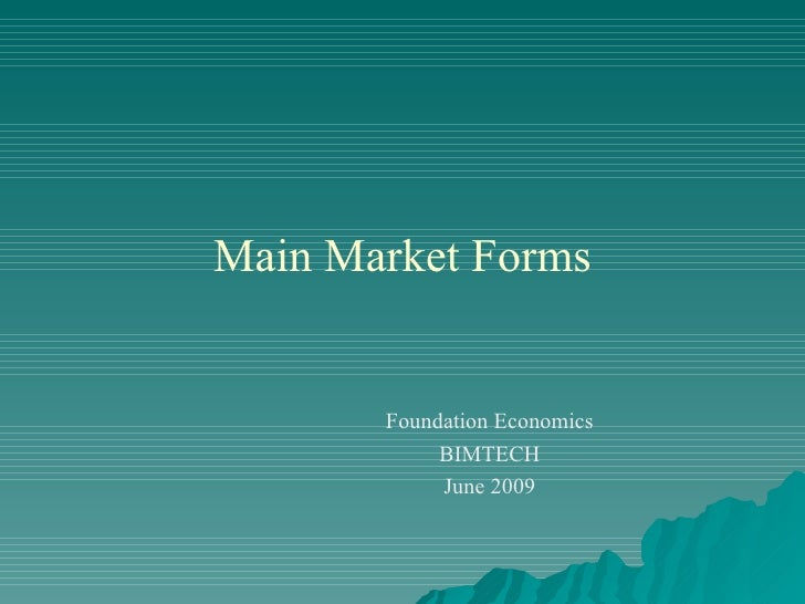 Main Market Forms Foundation Economics BIMTECH June 2009