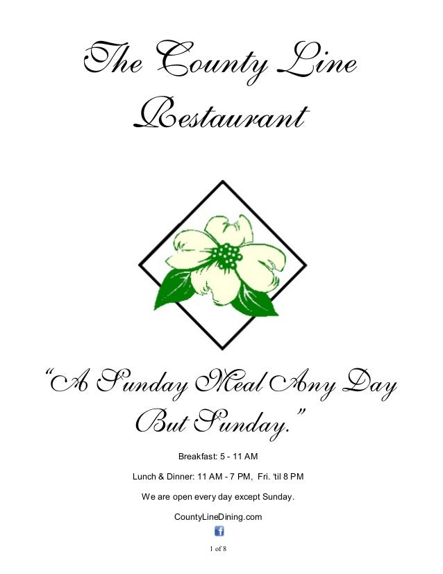 "The County Line Restaurant ""A Sunday Meal Any Day But Sunday."" Breakfast: 5 - 11 AM Lunch & Dinner: 11 AM - 7 PM, Fri. 'ti..."