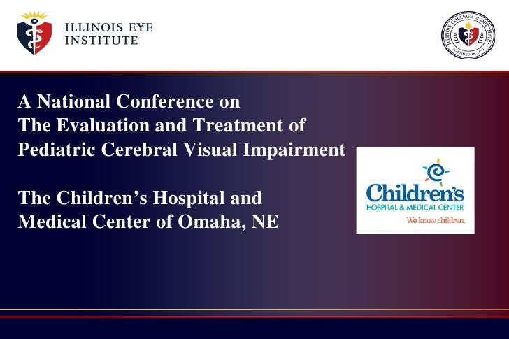 A National Conference onThe Evaluation and Treatment ofPediatric Cerebral Visual ImpairmentThe Children's Hospital andMedi...