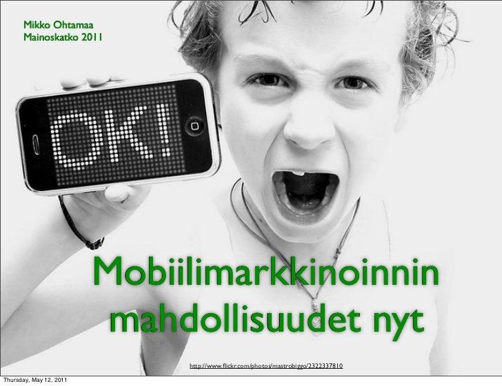 Mikko Ohtamaa      Mainoskatko 2011                         Mobiilimarkkinoinnin                          mahdollisuudet n...