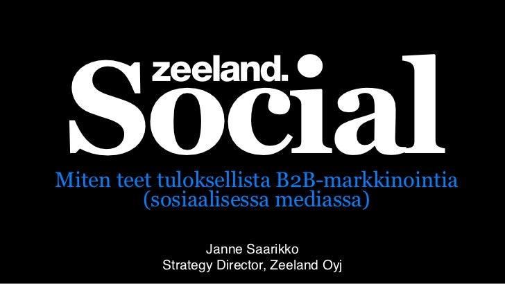 SocialMiten teet tuloksellista B2B-markkinointia         (sosiaalisessa mediassa)                  Janne Saarikko         ...