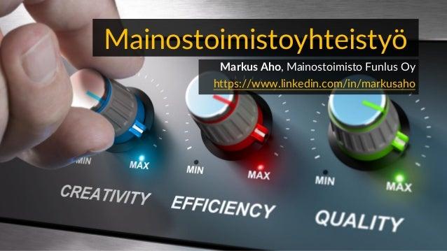 Mainostoimistoyhteistyö Markus Aho, Mainostoimisto Funlus Oy https://www.linkedin.com/in/markusaho