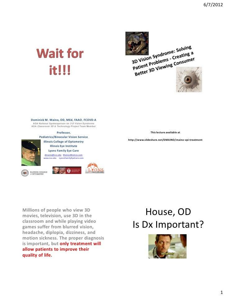 6/7/2012   Dominick M. Maino, OD, MEd, FAAO, FCOVD-A     AOA National Spokesperson on 3 D Vision Syndrome    AOA Classroom...