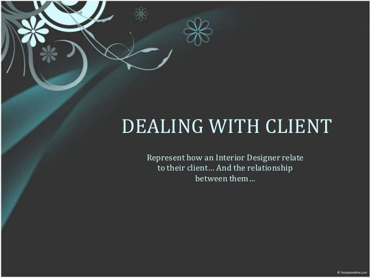 Dealing with client a relationship between client and for How to find interior design clients