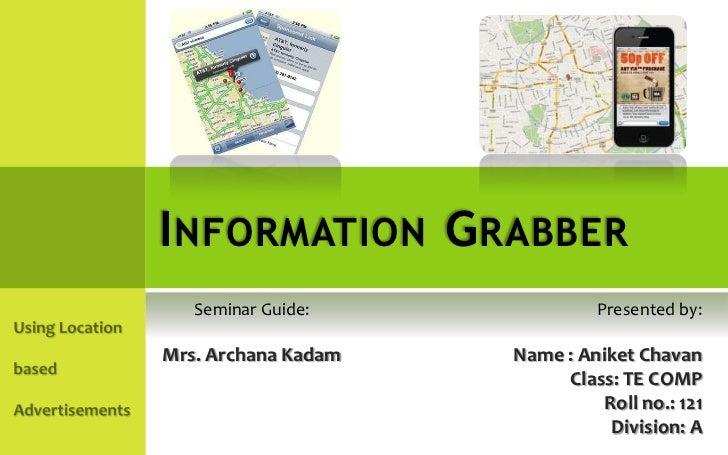 I NFORMATION G RABBER   Seminar Guide:              Presented by:Mrs. Archana Kadam   Name : Aniket Chavan                ...