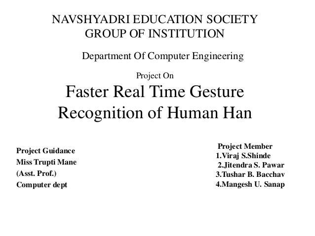 Project On Faster Real Time Gesture Recognition of Human Han Project Guidance Miss Trupti Mane (Asst. Prof.) Computer dept...