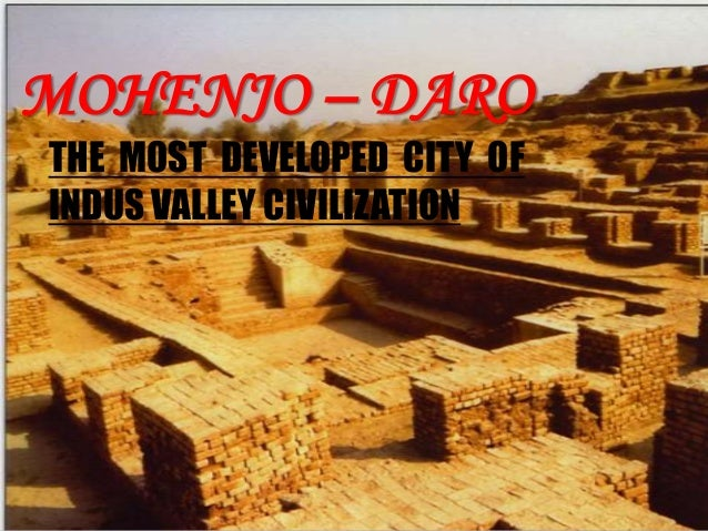 MOHENJO – DARO THE MOST DEVELOPED CITY OF INDUS VALLEY CIVILIZATION