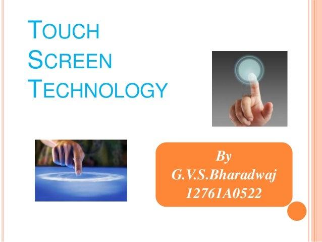 TOUCH SCREEN TECHNOLOGY  `  By G.V.S.Bharadwaj 12761A0522