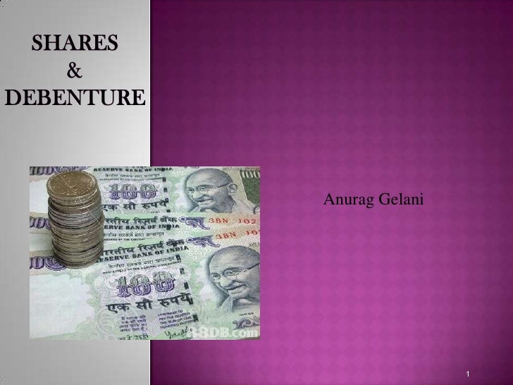 SHARES&DEBENTURE<br />PREPARED BY:-<br />Ravi Ahuja<br />AnuragGelani<br />SheetalVerma<br />AkankshaGoswami<br />BhavinRa...