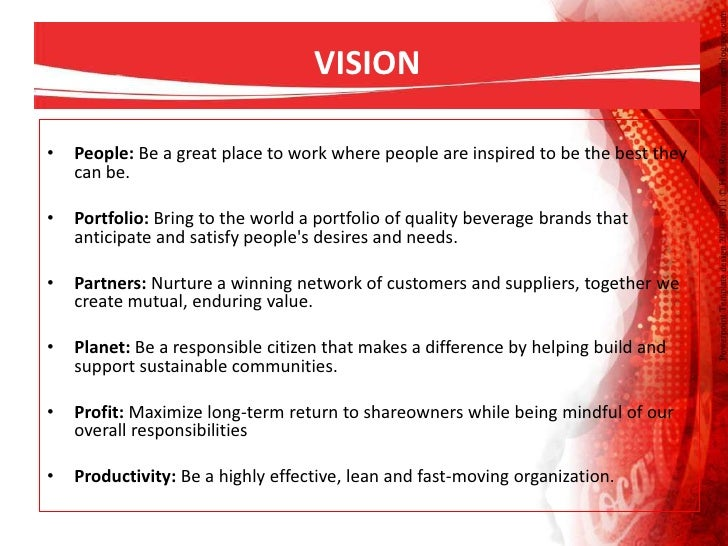 the mission statement of the coca cola company The world is changing all around us to continue to thrive as a business over the next ten years and beyond, we must look ahead, understand the trends and forces that will shape our business in the future and move swiftly to prepare for what's to come.