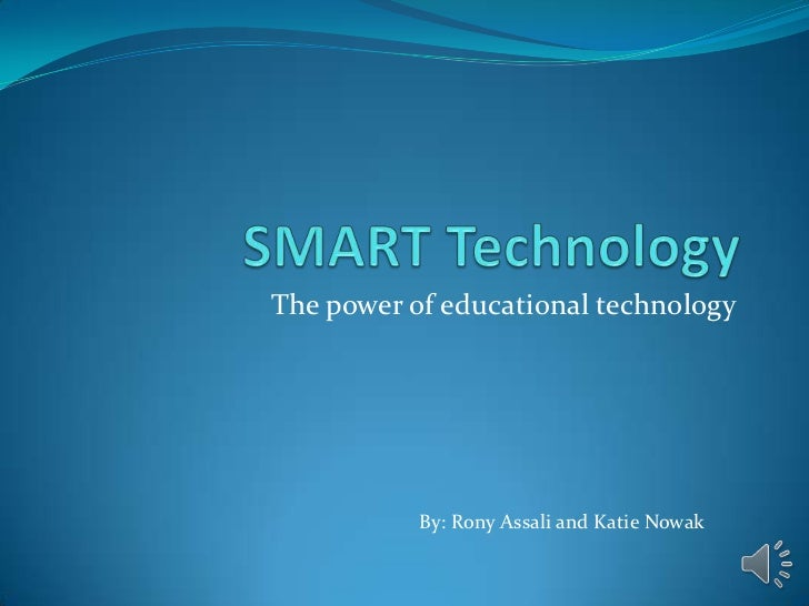 SMART Technology<br />The power of educational technology<br />By: Rony Assali and Katie Nowak<br />