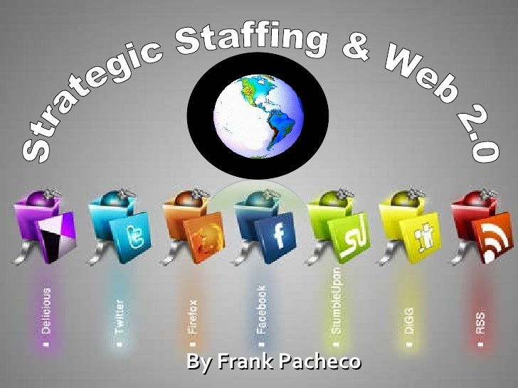 Web 2.0 & Strategic Staffing By Frank Pacheco [email_address] Web 2.0 Strategic Staffing