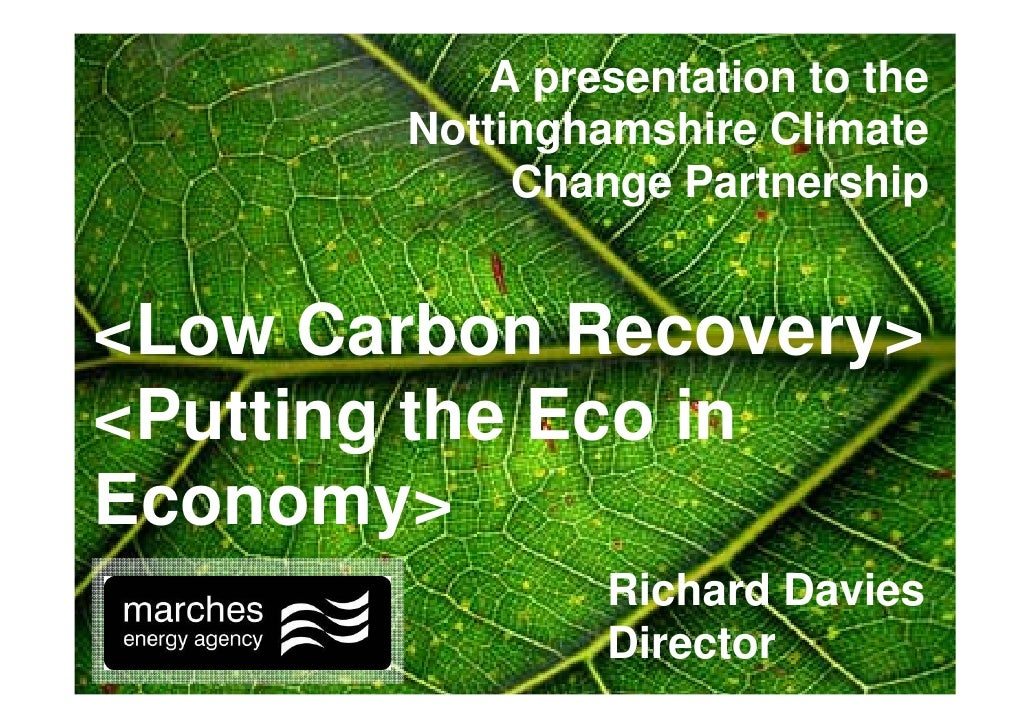 A presentation to the        Nottinghamshire Climate             Change Partnership   <Low Carbon Recovery> <Putting the E...