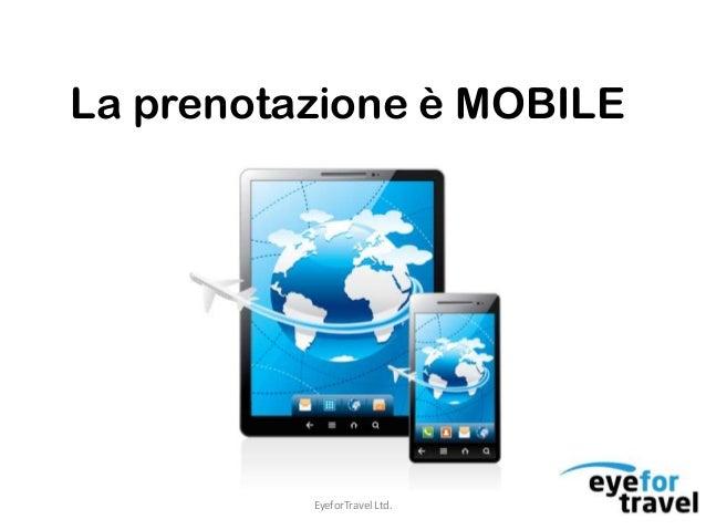 La prenotazione è MOBILE          EyeforTravel Ltd.