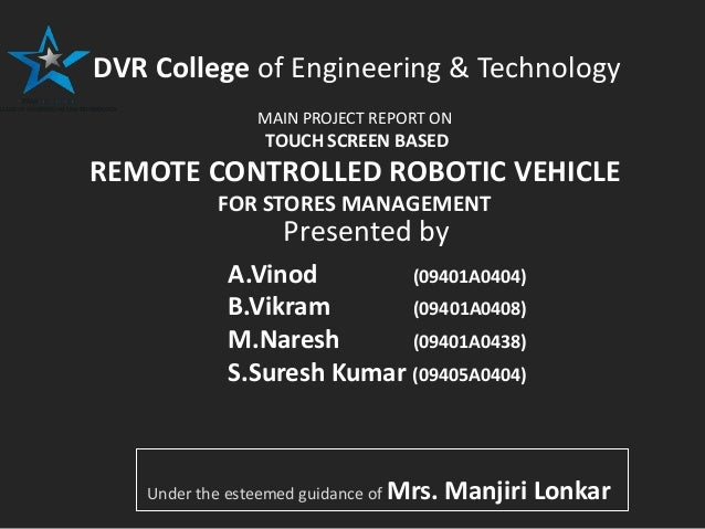 +++++++++++++ DVR College of Engineering & Technology MAIN PROJECT REPORT ON TOUCH SCREEN BASED REMOTE CONTROLLED ROBOTIC ...