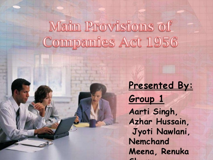 Main Provisions of Companies Act 1956<br />Presented By:<br />Group 1<br />Aarti Singh, Azhar Hussain, Jyoti Nawlani, Nemc...