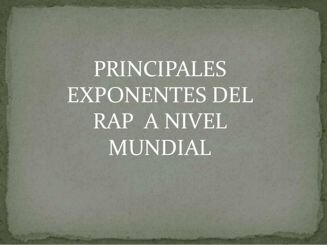 PRINCIPALESEXPONENTES DEL  RAP A NIVEL   MUNDIAL