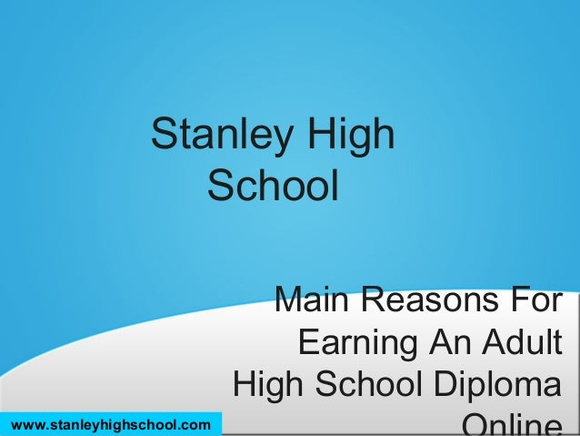 Stanley High School Main Reasons For Earning An Adult High School Diploma  www.stanleyhighschool.
