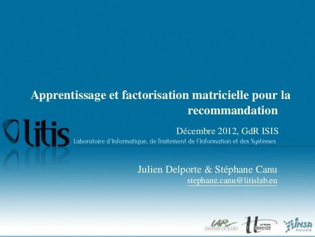 Apprentissage et factorisation matricielle pour la                              recommandation                            ...