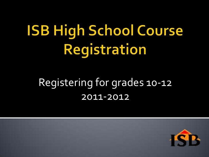 ISB High School Course Registration<br />Registering for grades 10-12<br />2011-2012<br />