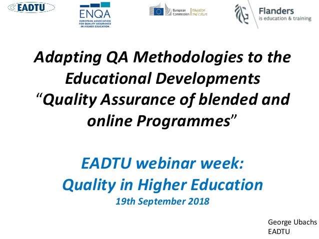 "Adapting QA Methodologies to the Educational Developments ""Quality Assurance of blended and online Programmes"" EADTU webin..."