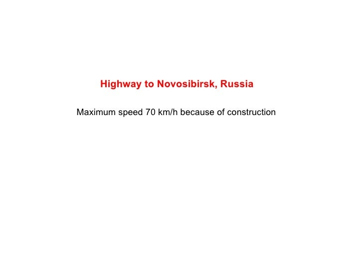 Highway to  Novosibirsk , Russia Maximum speed  70 km/h  because of construction
