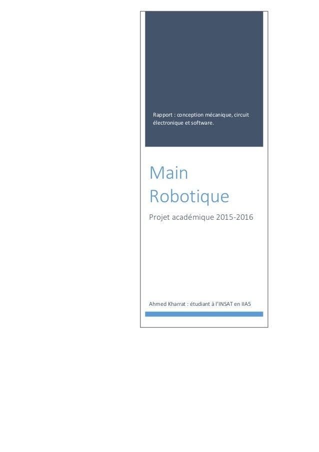 Rapport : conception mécanique, circuit électronique et software. Main Robotique Projet académique 2015-2016 Ahmed Kharrat...