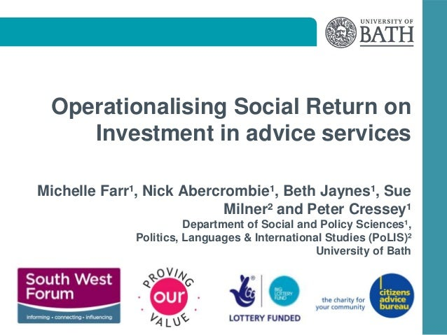 Operationalising Social Return on Investment in advice services Michelle Farr¹, Nick Abercrombie¹, Beth Jaynes¹, Sue Milne...