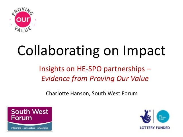 Collaborating on Impact Insights on HE-SPO partnerships – Evidence from Proving Our Value Charlotte Hanson, South West For...