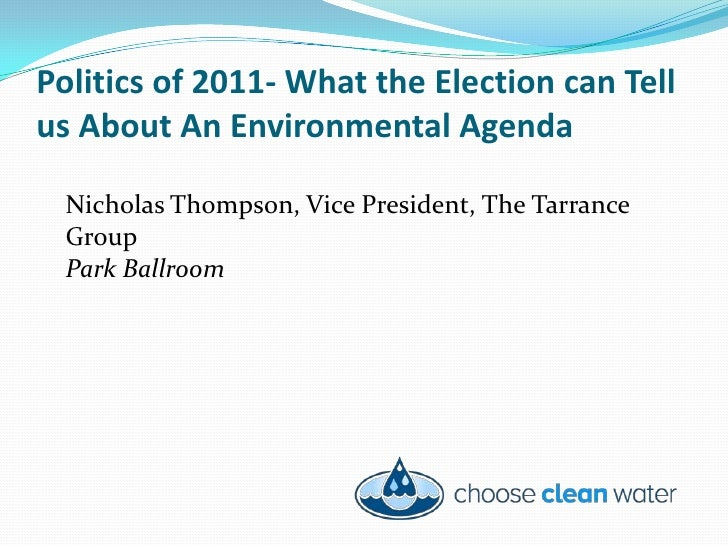 Politics of 2011- What the Election can Tell us About An Environmental Agenda Nicholas Thompson, Vice President, The Tarra...