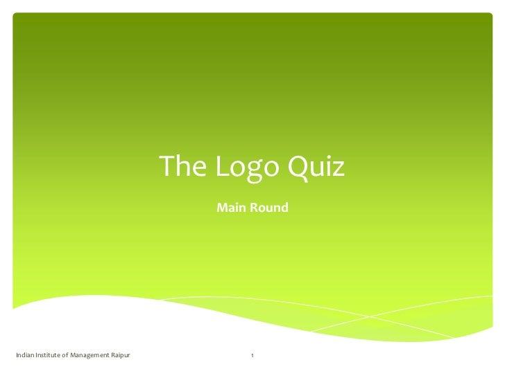 The Logo Quiz                                           Main RoundIndian Institute of Management Raipur          1