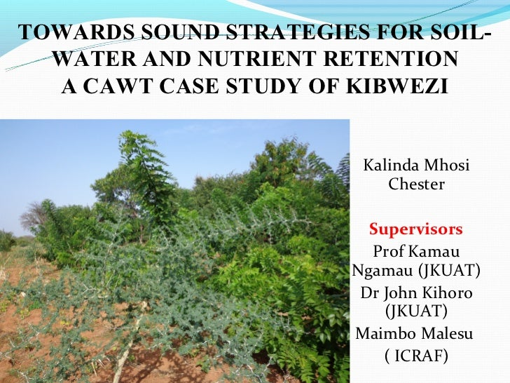 TOWARDS SOUND STRATEGIES FOR SOIL-  WATER AND NUTRIENT RETENTION  A CAWT CASE STUDY OF KIBWEZI                        Kali...