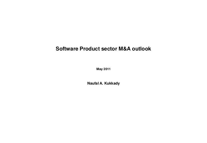 Software Product sector M&A outlook               May 2011           Naufal A. Kukkady