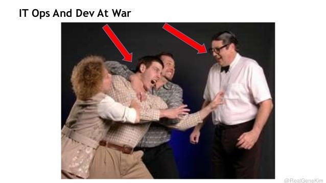 IT Ops And Dev At War  11  @RealGeneKim