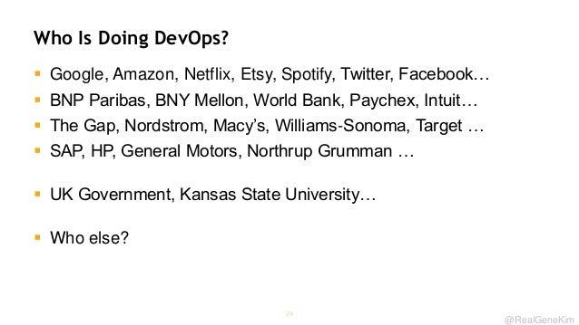 Who Is Doing DevOps?  Google, Amazon, Netflix, Etsy, Spotify, Twitter, Facebook…  BNP Paribas, BNY Mellon, World Bank, P...