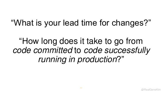 ―What is your lead time for changes?‖ ―How long does it take to go from code committed to code successfully running in pro...