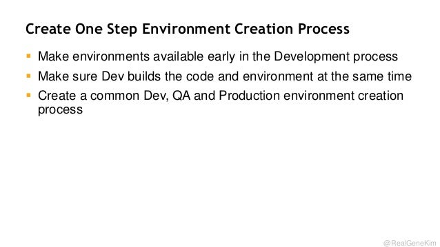 Create One Step Environment Creation Process  Make environments available early in the Development process  Make sure De...